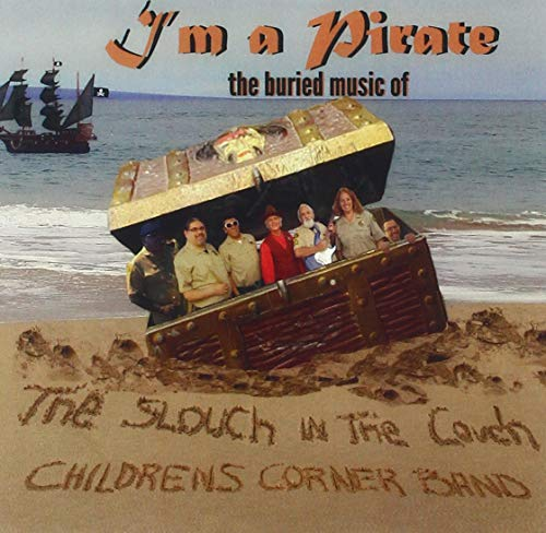 I'm A Pirate: The Buried Music Of The Slouch In The Couch Children'sCorner Band
