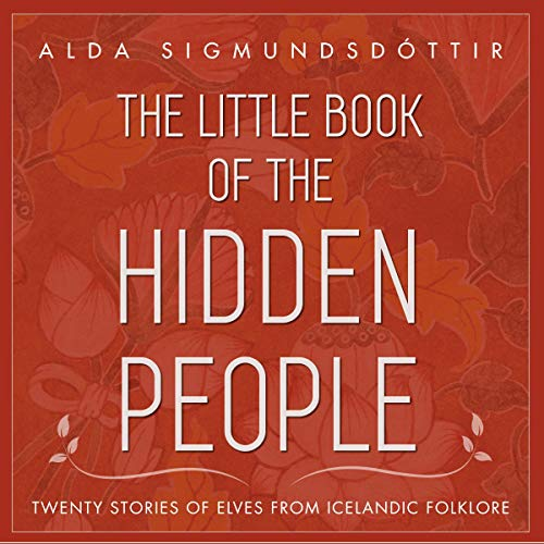The Little Book of the Hidden People: Twenty Stories of Elves from Icelandic Folklore audiobook cover art