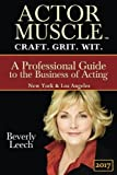 ACTOR MUSCLE - Craft. Grit. Wit.: A Professional Guide to the Business of Acting