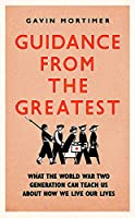 Guidance from the Greatest: What the World War Two generation can teach us about how we live our lives
