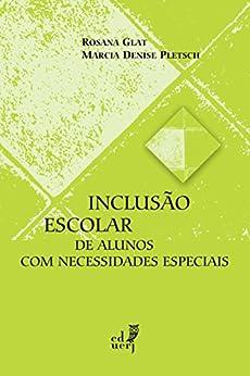 Inclusão escolar de alunos com necessidades especiais (Pesquisa em Educação. Educação Inclusiva) por [Glat Rosana, Marcia Denise Pletsch]