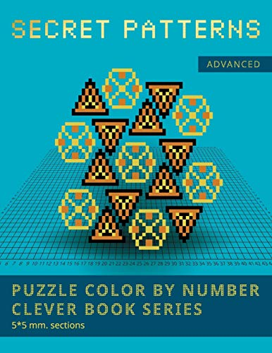 PUZZLE COLOR BY NUMBER CLEVER BOOK SERIES. SECRET PATTERNS. ADVANCED. 5*5 mm.sections.: NEW FORMAT OF COLOR BY NUMBER BOOKS: Shake your brain and have fun!: 4
