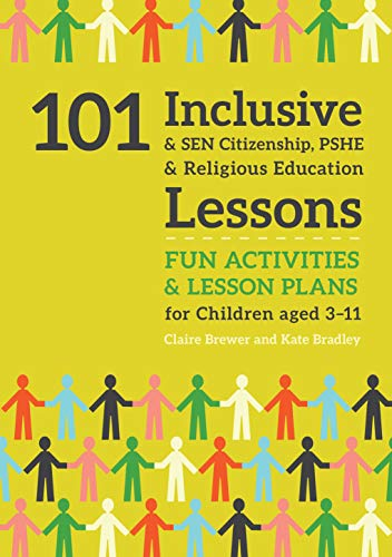 101 Inclusive and SEN Citizenship, PSHE and Religious Education Lessons: Fun Activities and Lesson P
