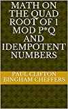 Math On The Quad Root Of 1 Mod P*Q And Idempotent Numbers (English Edition)