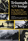 Triumph Of The Image: The Media's War In The Persian Gulf, A Global Perspective (Critical Studies in Communication and in the Cultural Industries) - Hamid Mowlana