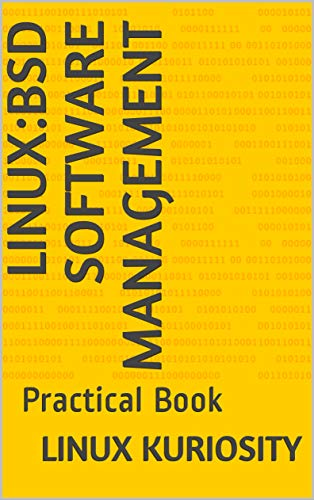 LINUX:BSD SOFTWARE MANAGEMENT: Practical Book (English Edition)