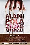 MANIPOLAZIONE MENTALE: 6 Libri in 1: La Guida Completa Ed Esaustiva Per Analizzare Le Pers...