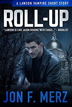 Roll-Up: A Lawson Vampire Story #27: A Supernatural Espionage Urban Fantasy Series (The Lawson Vampire Series) by [Jon F. Merz]