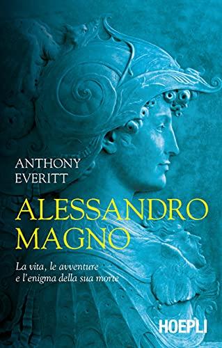Alessandro Magno. La vita, le avventure e l'enigma della sua morte