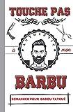 Touche pas à mon Barbu!: Semainier intemporel   Organiseur hebdomadaire pour Barbu et Tatoué  Thème intérieur sur la barbe, les barbiers et les ... pour vote Homme, amoureux, Mari ou Papa