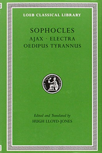 Sophocles, Volume I. Ajax. Electra. Oedipus Tyrannus (Loeb Classical Library No. 20)