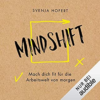 Mindshift - Mach dich fit für die Arbeitswelt von morgen                   Autor:                                                                                                                                 Svenja Hofert                               Sprecher:                                                                                                                                 Vanida Karun                      Spieldauer: 9 Std. und 56 Min.     6 Bewertungen     Gesamt 4,3
