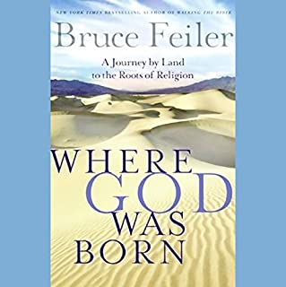 Where God Was Born     A Journey by Land to the Roots of Religion              By:                                                                                                                                 Bruce Feiler                               Narrated by:                                                                                                                                 Bruce Feiler                      Length: 5 hrs and 52 mins     76 ratings     Overall 3.7