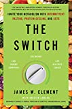 The Switch: Ignite Your Metabolism with Intermittent Fasting, Protein Cycling, and Keto - Mr. James W. Clement