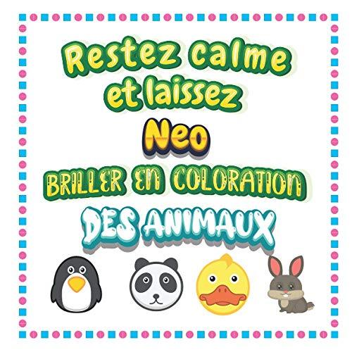 Restez calme et laissez Neo briller en coloration des animaux: Mon livre de coloriage animaux —Apprendre à colorier pour enfants À partir de 2 ans — ... & filles, beaux motifs animaux pour Neo