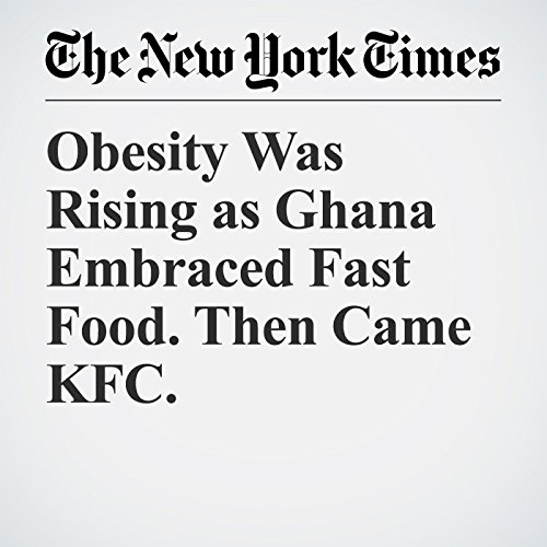 Obesity Was Rising as Ghana Embraced Fast Food. Then Came KFC. audiobook cover art