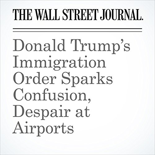 Donald Trump's Immigration Order Sparks Confusion, Despair at Airports copertina
