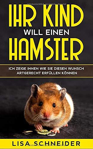 Ihr Kind will einen Hamster: Ich zeige Ihnen, wie Sie diesen Wunsch artgerecht erfüllen können