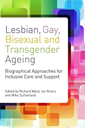 Lesbian, Gay, Bisexual and Transgender Ageing: Biographical Approaches for Inclusive Care and Support