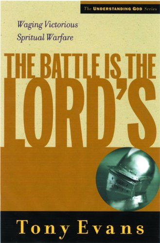 The Battle is the Lords: Waging Victorious Spiritual Warfare (Understanding God Series)