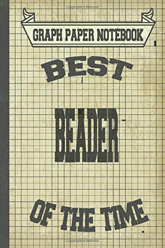 Best Beader of the time: Graph Paper, 100 Pages, 6 x 9,  To Write In, Gift for Co-Workers, Colleagues, Boss, Friends or Family Gift Vintage