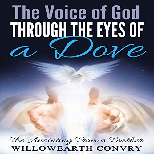 The Voice of God Through the Eyes of a Dove audiobook cover art