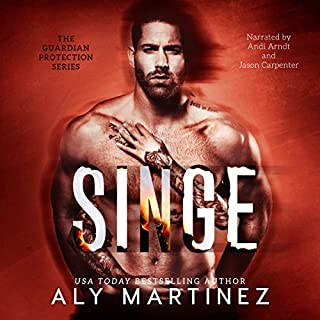 Singe     Guardian Protection, Book 1              Written by:                                                                                                                                 Aly Martinez                               Narrated by:                                                                                                                                 Jason Carpenter,                                                                                        Andi Arndt                      Length: 10 hrs and 11 mins     Not rated yet     Overall 0.0