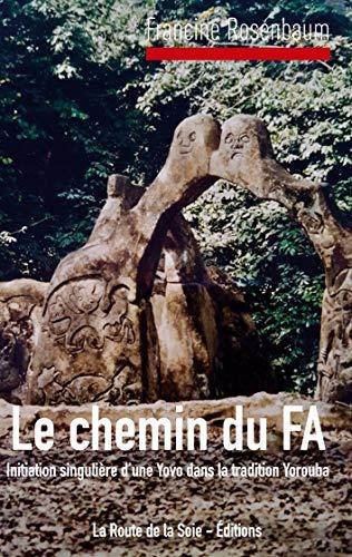 Le Chemin du Fa: Initiation singulière d'une Yovo dans la tradition Yorouba