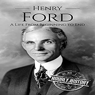 Henry Ford     A Life from Beginning to End              By:                                                                                                                                 Hourly History                               Narrated by:                                                                                                                                 Scott R. Pollak                      Length: 1 hr and 9 mins     Not rated yet     Overall 0.0