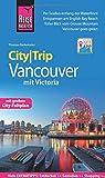 Reise Know-How CityTrip Vancouver mit Victoria: Reiseführer mit Stadtplan und kostenloser Web-App