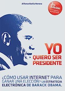 Yo Quiero Ser Presidente ¿Cómo usar internet para ganar una elección? La estrategia electrónica