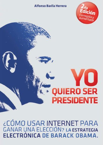 Yo Quiero Ser Presidente ¿Cómo usar internet para ganar una elecció