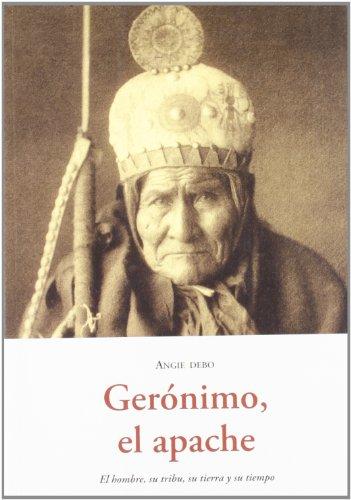 Geronimo, el apache - el hombre, su tribu, su tierra y su tiempo (El Barquero (olañeta))