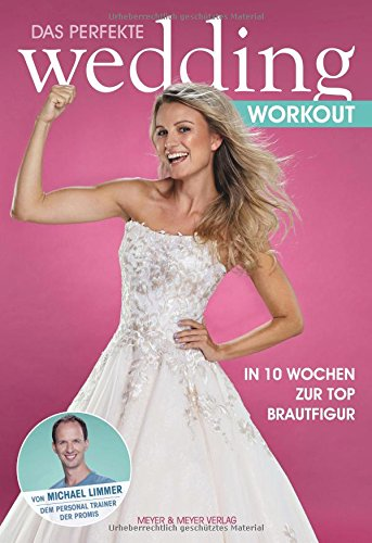 Das perfekte Wedding Workout: In 10 Wochen zur Top Brautfigur