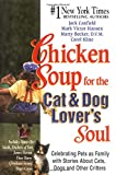 Chicken Soup for the Cat and Dog Lover's Soul: Celebrating Pets as Family with Stories About Cats, Dogs and Other Critters (Chicken Soup for the Soul)