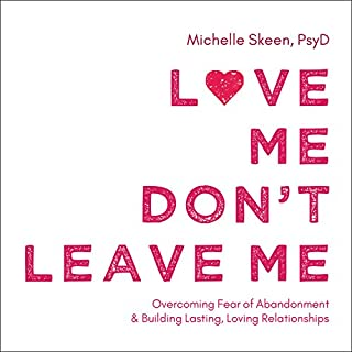 Love Me, Don't Leave Me     Overcoming Fear of Abandonment and Building Lasting, Loving Relationships              Written by:                                                                                                                                 Michelle Skeen PsyD                               Narrated by:                                                                                                                                 Karyn O'Bryant                      Length: 5 hrs and 29 mins     7 ratings     Overall 4.7