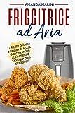 friggitrice ad aria: 77 ricette deliziose e salutari da scuola di cucina. inclusi originali abbinamenti di sapori per piatti straordinari