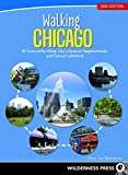 Walking Chicago: 35 Tours of the Windy City s Dynamic Neighborhoods and Famous Lakeshore