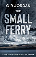 The Small Ferry: A Highlands and Islands Detective Thriller