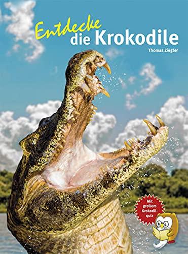 Entdecke die Krokodile (Entdecke - Die Reihe mit der Eule: Kindersachbuchreihe)
