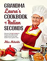 Grandma Laura's Cookbook of Italian Seconds: Discover The Best Recipes To Bring To The Table Second Space To Drive The Taste Buds Of Your Guests Crazy.