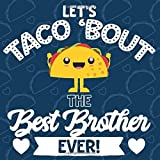 Let's Taco Bout The Best Brother Ever: Fill In Gift Book With Short Prompts | Personalized Keepsake Write In The Blank Journal | Special Customized ... Stuffers | Sibling Love You Because List