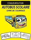 AUTOBUS SCOLAIRE LIVRE DE COLORIAGE: Livre de coloriage de transport d'autobus scolaires, parfait pour les petits enfants de 2 à 4 ans et de 4 à 8 ans