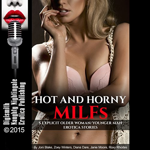 Hot and Horny MILFs     Five Explicit Older Woman/Younger Man Erotica Stories              By:                                                                                                                                 Joni Blake,                                                                                        Zoey Winters,                                                                                        Diana Dare,                   and others                          Narrated by:                                                                                                                                 Rebecca Wolfe,                                                                                        Syndi Sweete,                                                                                        Vivian Lee Fox,                   and others                 Length: 2 hrs and 37 mins     9 ratings     Overall 4.0