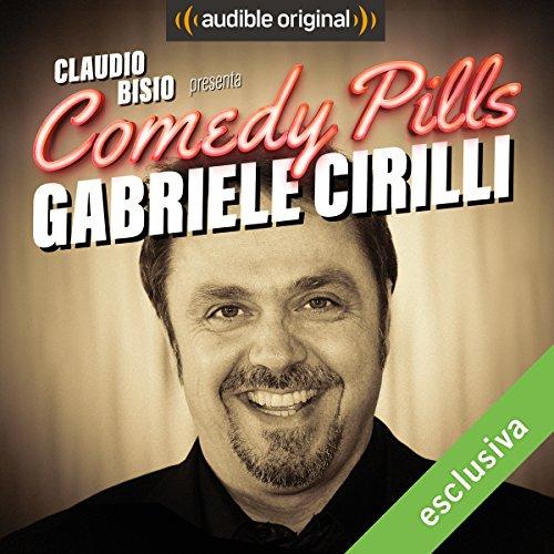 Claudio Bisio presenta Comedy Pills: Gabriele Cirilli copertina