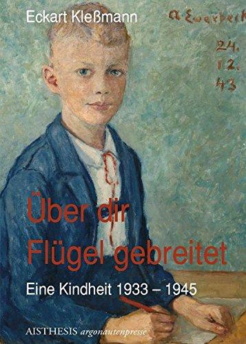 Über dir Flügel gebreitet: Eine Kindheit 1933-1945 (Argonauten Presse im Aisthesis Verlag)