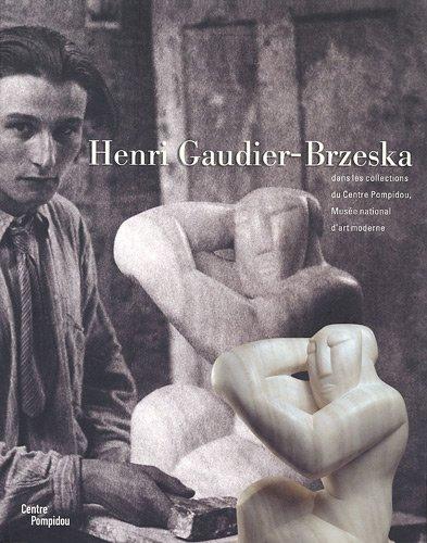 Henri Gaudier-Brzeska: Dans les collections du Centre Pompidou, Musée national d