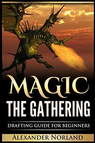 Magic The Gathering: Drafting Guide For Beginners (MTG, Deck Building, Strategy)
