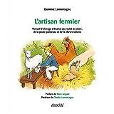 L'artisan fermier - Manuel d'élevage artisanal du poulet de chair, de la poule pondeuse et de la chèvre laitière