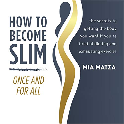 How to Become Slim Once and For All Audiobook By Mia Matza cover art
